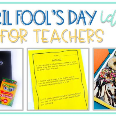 April Fool's Day Ideas for Teachers to Play on Students
